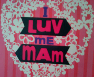I Luv Me Mam